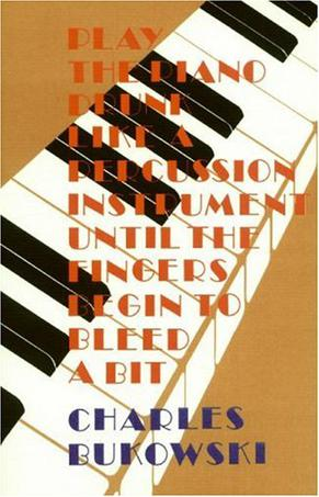 Play the Piano Drunk Like a Percussion Instrument until the Fingers Begin to Bleed a Bit – Charles Bukowski – pdf mobi epub 电子书